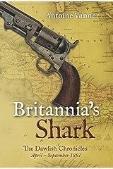 Britannia's Shark: The Dawlish Chronicles: April - September 1881 Kindle Edition