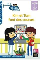 Kim et Tom Maths 1 Début de CP - Kim et Tom font des courses (Je calcule pas à pas t. 3) Format Kindle