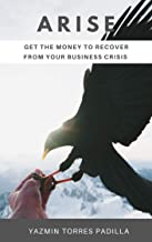 ARISE: Get the money to recover from your business crisis (English Edition)