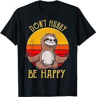 Sloth Dont Hurry Be Happy T-shirt Yoga Gift T-Shirt