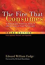 The Fire That Consumes: A Biblical and Historical Study of the Doctrine of Final Punishment. 3rd edition, fully updated, r...