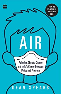 Air: Pollution, Climate Change and India's Choice Between Policy and Pretence (English Edition)