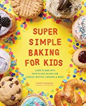 Super Simple Baking for Kids: Learn to Bake with over 55 Easy Recipes for Cookies, Muffins, Cupcakes and More!