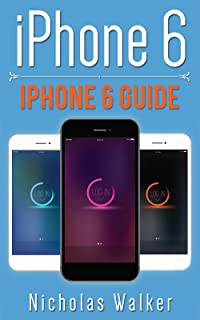 iPhone 6: iPhone 6 Guide (Apple Geek Book 2) (English Editio