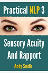 Practical NLP 3: Sensory Acuity And Rapport Kindle Edition
