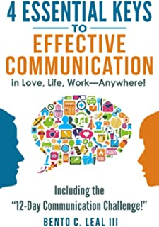 4 Essential Keys to Effective Communication in Love, Life, W