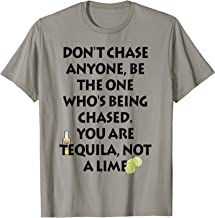 Don't Chase Anyone Be The One You Are Tequila Not A Lime