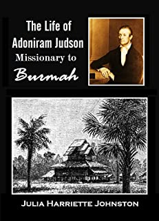 The Life of Adoniram Judson: Missionary to Burmah, 1813 to 1850 (1887)