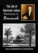 The Life of Adoniram Judson: Missionary to Burmah, 1813 to 1850 (1887)