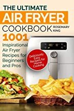 The Ultimate Air Fryer Cookbook: 1001 Inspirational Air Fryer Recipes for Beginners and Pros. Deliciously Easy Recipes for Home Cooking