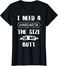 Womens I Need A Margarita The Size Of My Butt Fiesta Drinking Party T-Shirt