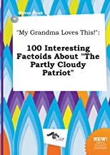 My Grandma Loves This!: 100 Interesting Factoids about the Partly Cloudy Patriot
