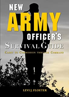 New Army Officer's Survival Guide: Cadet to Commission Through Command