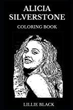 Alicia Silverstone Coloring Book: Multiple Golden Globe Awards Nominee and Clueless Series Icon, Sex Symbol and Pop Prodigy Actress Inspired Adult Coloring Book (Alicia Silverstone Books)