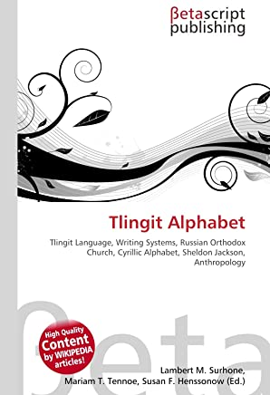 Tlingit Alphabet: Tlingit Language, Writing Systems, Russian Orthodox Church, Cyrillic Alphabet, Sheldon Jackson, Anthropology