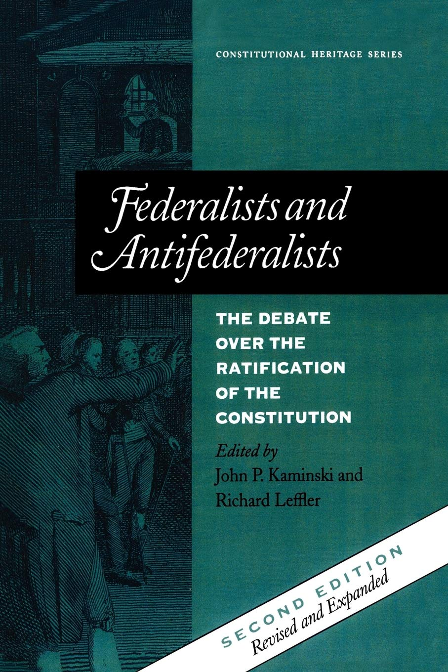 Federalists And Antifederalists: The Debate Over The Ratification Of The Constitution (Constitutional Heritage Series)