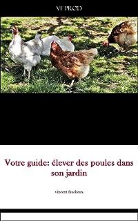 votre guide: élever des poules dans son jardin: Votre guide pour élever vos poules dans votre jardin (French Edition)