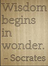 Mundus Souvenirs Wisdom Begins in Wonder. Quote by Socrates, Laser Engraved on Wooden Plaque - Size: 8