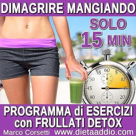 Dimagrire Mangiando: Programma di Essercizi con un Frullati Verdi Detox