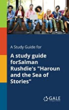 """A study guide forSalman Rushdie's """"Haroun and the Sea of Stories"""" (Novels for Students)"""