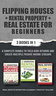 Flipping Houses + Rental Property + Real Estate for Beginners: 3 Books in 1: A Complete Bundle to Yield High Returns and C...