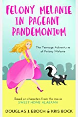 Felony Melanie in Pageant Pandemonium: A Sweet Home Alabama romantic comedy novel (The Teenage Adventures of Felony Melanie Book 1) Kindle Edition