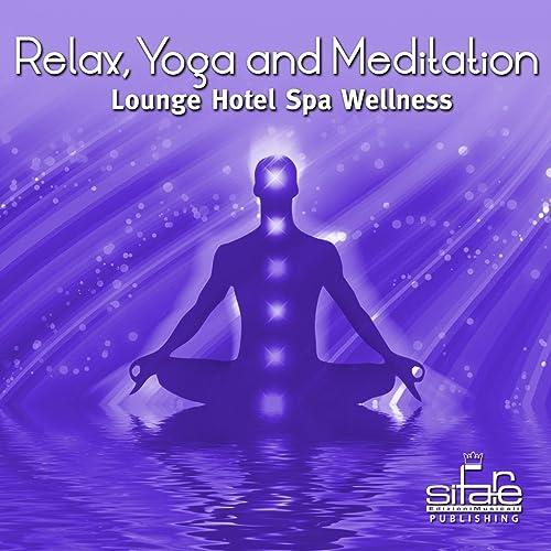 Relax Yoga and Meditation, Vol. 9 (Lounge Hotel Spa Wellness ...