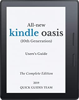 ALL-NEW KINDLE OASIS (10TH GENERATION) USER'S GUIDE: THE COMPLETE EDITION: The Ultimate Manual To Set Up, Manage Your E-Reader, Advanced Tips And Tricks