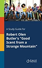 "A Study Guide for Robert Olen Butler's ""Good Scent from a Strange Mountain"" (Short Stories for Students)"