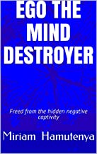 EGO THE MIND DESTROYER: Freed from the hidden negative captivity