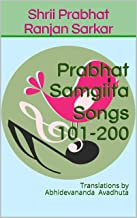 Prabhat Samgiita Songs 101-200: Translations by Abhidevananda Avadhuta