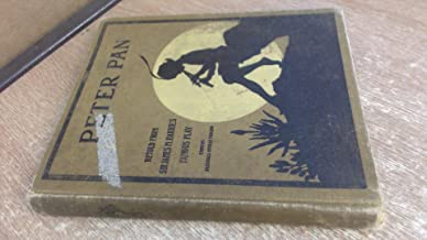 Peter Pan - The Boy Who Would Never Grow Up To Be A Man - Retold From Sir James M Barrie's Famous Play