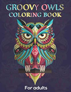Groovy Owls Coloring Book For Adults: Contains Various Groovy Owls Relaxing antistress illustration and to improve your pe...