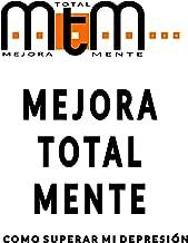 Mejora Total Mente: Como superar mi depresión (Spanish Edition)