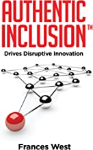 Authentic Inclusion™: Drives Disruptive Innovation