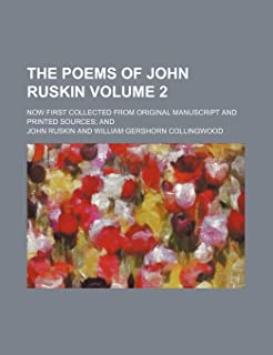 The Poems of John Ruskin Volume 2; Now First Collected from Original Manuscript and Printed Sources and