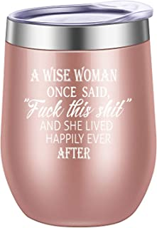 Pufuny A Wise Woman Once Said Fuck This Shit and She Lived Happily Ever After Wine Tumbler,Mug,Funny Birthday,Mother's Day,Retirement,Divorce,Christmas Gift for Women,Best Friend Gifts 12 oz