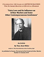 Fairy Lore and Its Influence on Arthur Machen and Some Other Contemporaneous Gentlemen (As published in Faunus, The Journal of the Friends of Arthur Machen Number 22 Autumn 2010)
