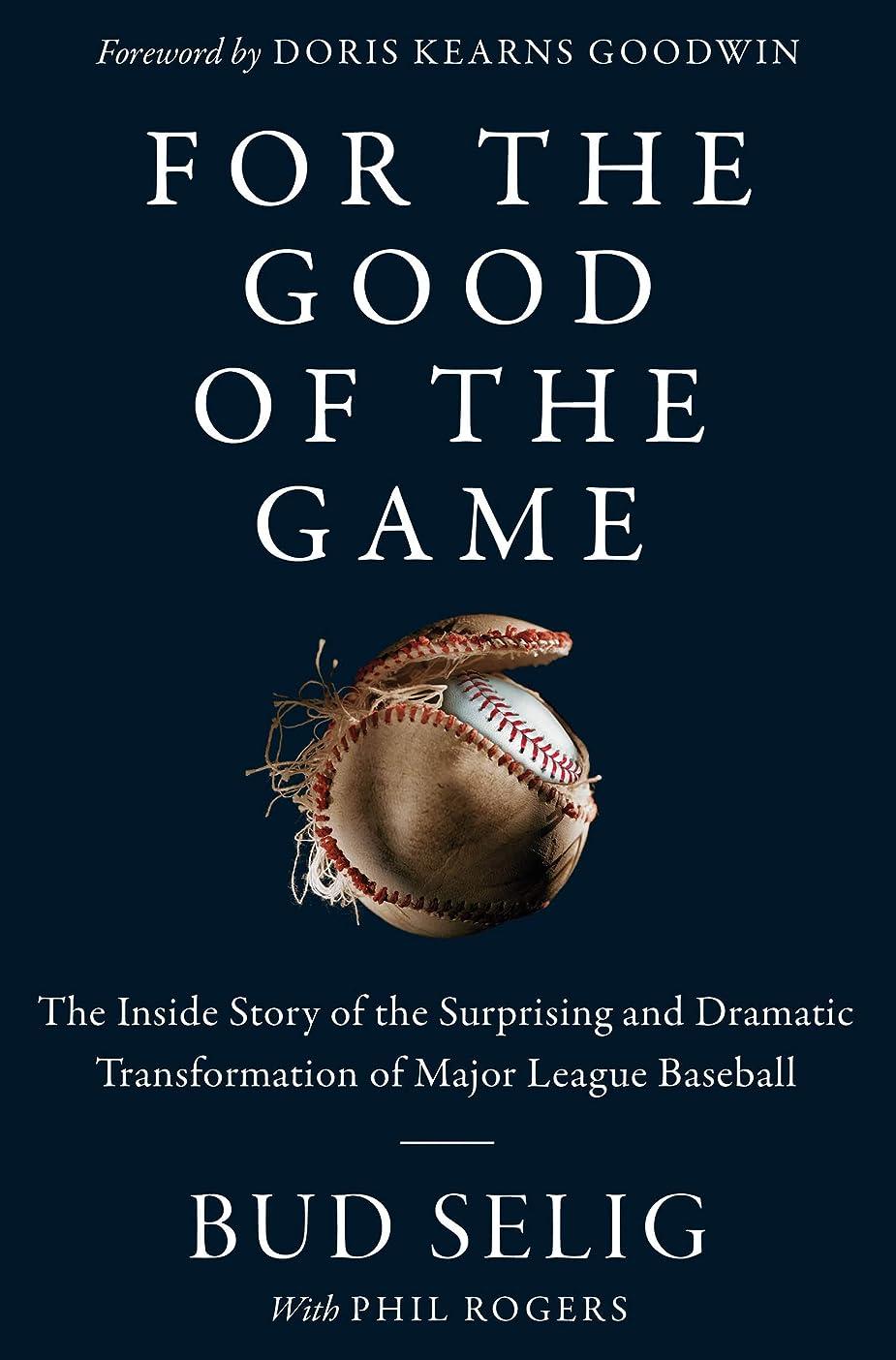 火山学者大きさ安定したFor the Good of the Game: The Inside Story of the Surprising and Dramatic Transformation of Major League Baseball (English Edition)