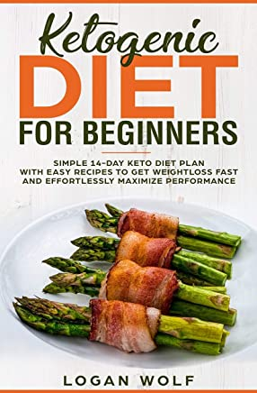 Ketogenic Diet For Beginners: Simple 14-Day Keto Diet Plan With Easy Recipes To