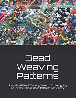 Bead Weaving Patterns: Specialized Bead Weaving Patterns To Designing Your Own Unique  Bead Patterns For Jewelry