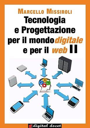 Tecnologia e progettazione per il mondo digitale e per il web II (Collana Digital Docet - Teacher 2.0 Vol. 2)