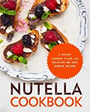 Nutella Cookbook: A Dessert Cookbook Filled with Delicious and Easy Nutella Recipes