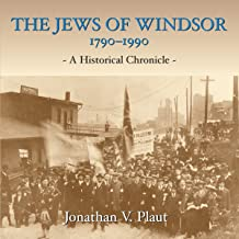 The Jews of Windsor, 1790-1990: A Historical Chronicle