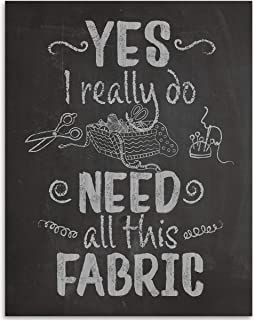 Yes, I Really Do Need All This Fabric - 11x14 Unframed Art Print - Great Craft Room Decor and Gift for Quilters, Seamstresses, Tailors and Sewing Addicts $15