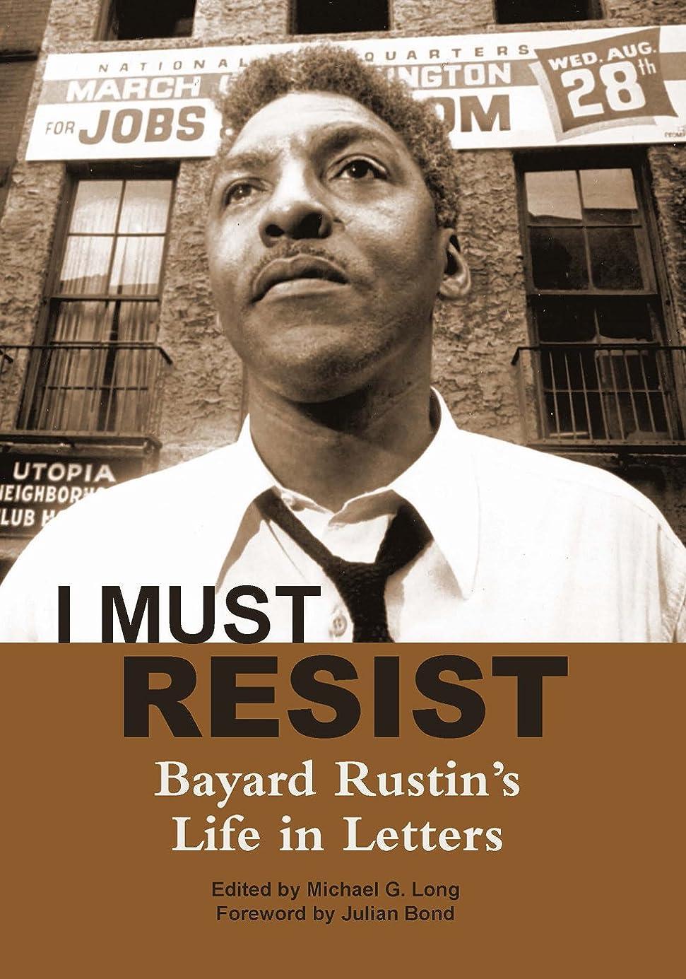 ウミウシ手伝う自己I Must Resist: Bayard Rustin's Life in Letters (English Edition)