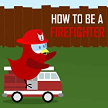 Children's Book: How to be a Firefighter [Bedtime Stories for Kids & Firefighter Books for Kids]