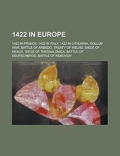 1422 in Europe: 1422 in France, 1422 in Italy, 1422 in Lithuania, Gollub War, Battle of Arbedo, Treaty of Melno, Siege of ...