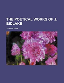 The Poetical Works of J. Bidlake