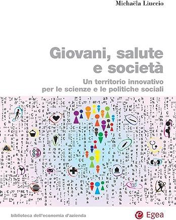 Giovani, salute e societ: Un territorio innovativo per le scienze e le politiche sociali (Biblioteca delleconomia dazienda)
